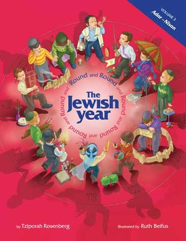 Round and Round the Jewish Year, Volume 3: Adar-Nisan