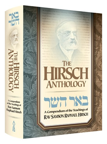 The Hirsch Anthology - A Compendium of the Teachings of Rav Samson Rapheal Hirsch