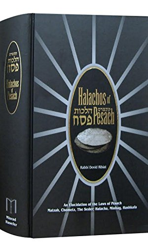 Halachos Of Pesach - An Elucidation of the laws of Pesach, Matzah, Chometz, the Seder