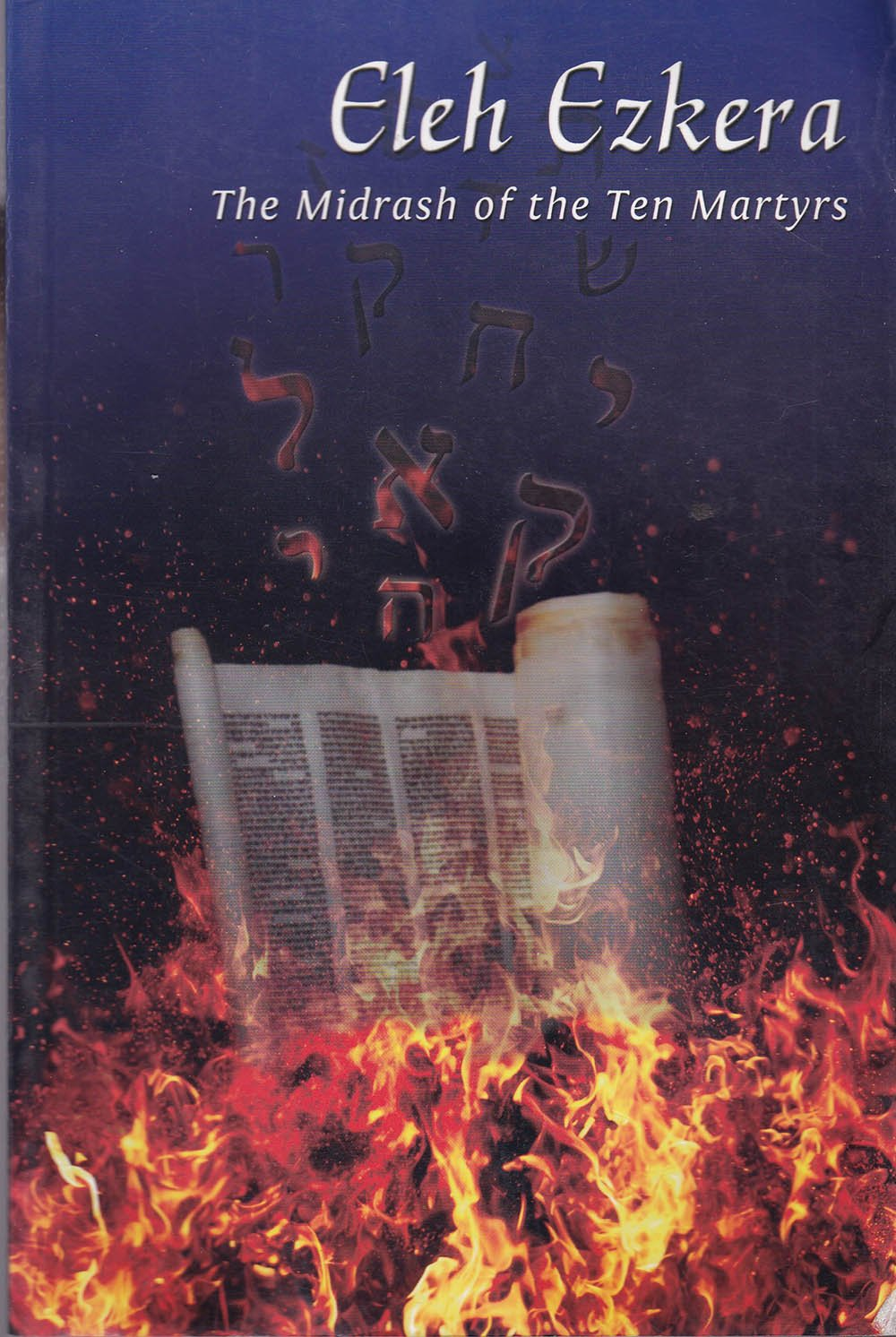 Eleh Ezkera: The Midrash of the Ten Martyrs